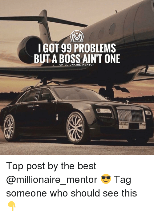 i got 99 problems: MILLIONAIREMENTOR  I GOT 99 PROBLEMS  UTA MILLIONAIRE MENTOR  ONE  BOSS Top post by the best @millionaire_mentor 😎 Tag someone who should see this 👇