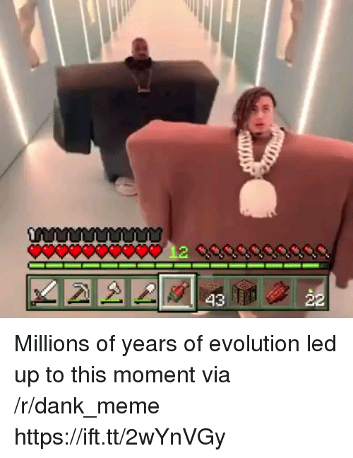 Dank, Meme, and Evolution: Millions of years of evolution led up to this moment via /r/dank_meme https://ift.tt/2wYnVGy