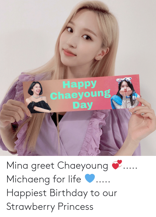 Princess: Mina greet Chaeyoung 💞..... Michaeng for life 💙..... Happiest Birthday to our Strawberry Princess