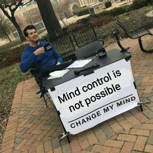 Not Possible: Mind control is  not possible  CHANGE MY MIND
