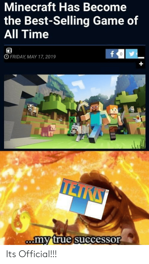 Successor: Minecraft Has Become  the Best-Selling Game of  All Time  fo  O FRIDAY MAY 17, 2019  +  TEIRS  comy true successor Its Official!!!