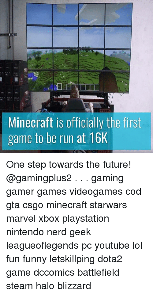 minecrafte: Minecraft is officially the first  game to be run at 16K One step towards the future! @gamingplus2 . . . gaming gamer games videogames cod gta csgo minecraft starwars marvel xbox playstation nintendo nerd geek leagueoflegends pc youtube lol fun funny letskillping dota2 game dccomics battlefield steam halo blizzard