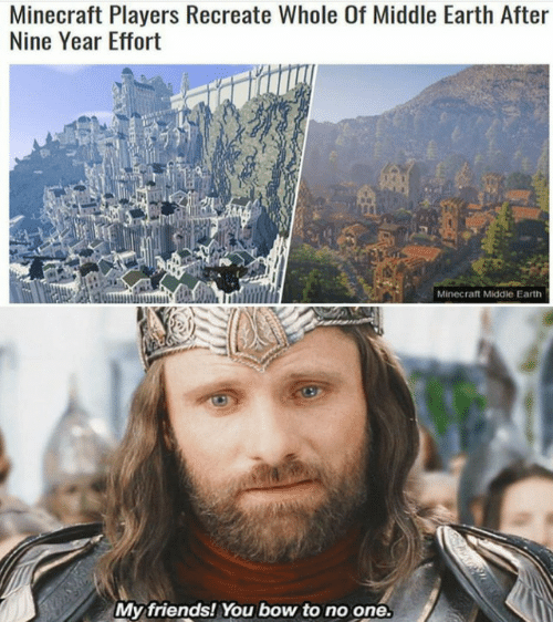 middle earth: Minecraft Players Recreate Whole Of Middle Earth After  Nine Year Effort  Minecraft Middle Eart  My friends! You bow to no one.