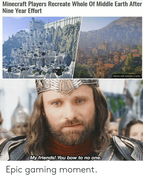 middle earth: Minecraft Players Recreate Whole Of Middle Earth After  Nine Year Effort  Minecraft Middle Earth  My friends! You bow to no one. Epic gaming moment.