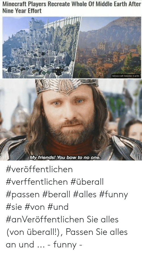 my friends you bow to no one: Minecraft Players Recreate Whole Of Middle Earth After  Nine Year Effort  Minecraft Midde Ear  My friends! You bow to no one. #veröffentlichen #verffentlichen #überall #passen #berall #alles #funny #sie #von #und #anVeröffentlichen Sie alles (von überall!), Passen Sie alles an und ...   - funny -