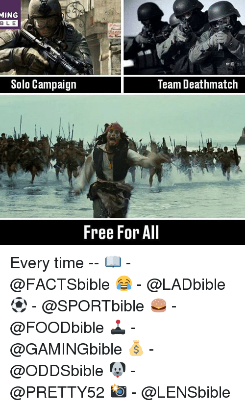 minge: MING  BLE  Solo Campaign  Team Deathmatch  Free For All Every time -- 📖 - @FACTSbible 😂 - @LADbible ⚽ - @SPORTbible 🍔 - @FOODbible 🕹 - @GAMINGbible 💰 - @ODDSbible 🐶 - @PRETTY52 📸 - @LENSbible