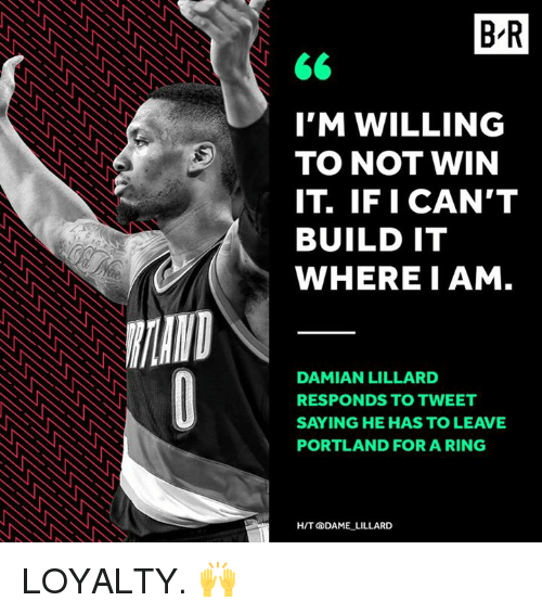 Gg, Damian Lillard, and Portland: MINI  BR  GG  I'M WILLING  TO NOT WIN  IT IF I CAN'T  BUILD IT  WHERE I AM  DAMIAN LILLARD  RESPONDS TO TWEET  SAYING HE HAS TO LEAVE  PORTLAND FOR A RING  HIT DAME LILLARD LOYALTY. 🙌