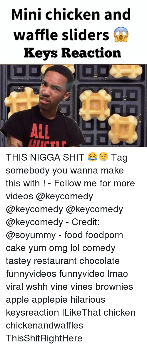 Lol Comedy: Mini chicken and  waffle sliders  Keys Reaction  ALL THIS NIGGA SHIT 😂🤤 Tag somebody you wanna make this with ! - Follow me for more videos @keycomedy @keycomedy @keycomedy @keycomedy - Credit: @soyummy - food foodporn cake yum omg lol comedy tastey restaurant chocolate funnyvideos funnyvideo lmao viral wshh vine vines brownies apple applepie hilarious keysreaction ILikeThat chicken chickenandwaffles ThisShitRightHere