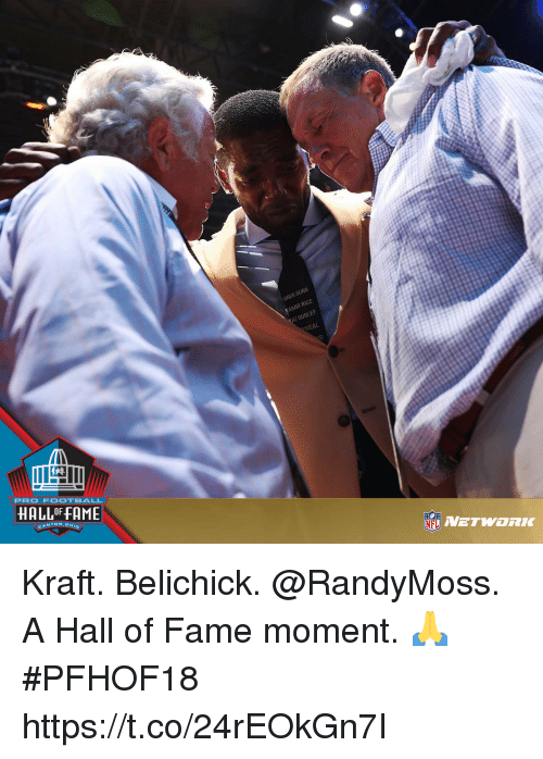 Football, Memes, and Nfl: MIR RICE  NEAL  PROD FOOTBALL  HALLOF FAME  NFL Kraft. Belichick. @RandyMoss.  A Hall of Fame moment. 🙏 #PFHOF18 https://t.co/24rEOkGn7I