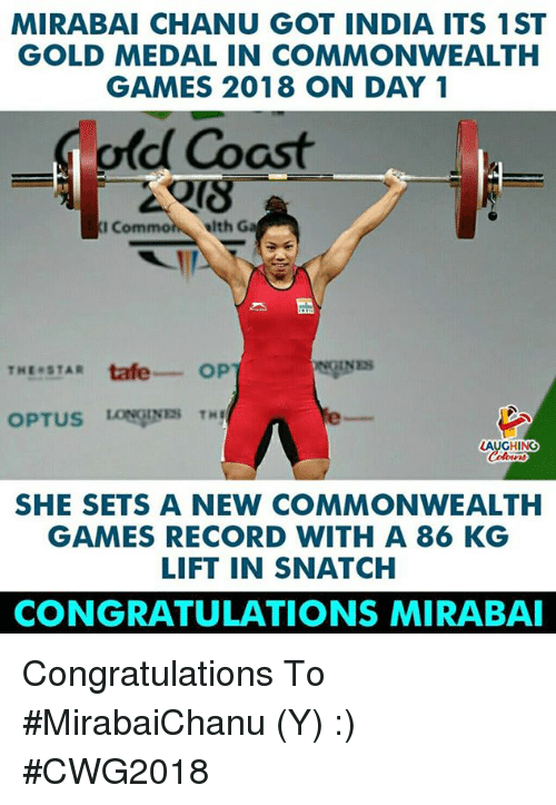 commonwealth: MIRABAI CHANU GOT INDIA ITS 1ST  GOLD MEDAL IN COMMONWEALTH  GAMES 2018 ON DAY 1  old Coast  I Com  elth Ga  GINES  THESTAR tafe OP  LAUGHING  SHE SETS A NEW COMMONWEALTH  GAMES RECORD WITH A 86 KG  LIFT IN SNATCH  CONGRATULATIONS MIRABAI Congratulations To #MirabaiChanu (Y) :) #CWG2018