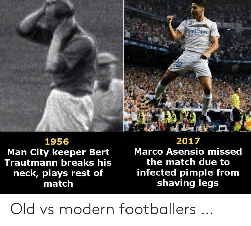 Marco: mirates  2017  1956  Marco Asensio missed  Man City keeper Bert  Trautmann breaks his  the match due to  neck, plays rest of  match  infected pimple from  shaving legs Old vs modern footballers …