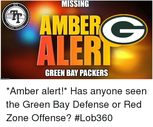 Green Bay Packers: MISSING  ALER  GREEN BAY PACKERS *Amber alert!* Has anyone seen the Green Bay Defense or Red Zone Offense?  #Lob360