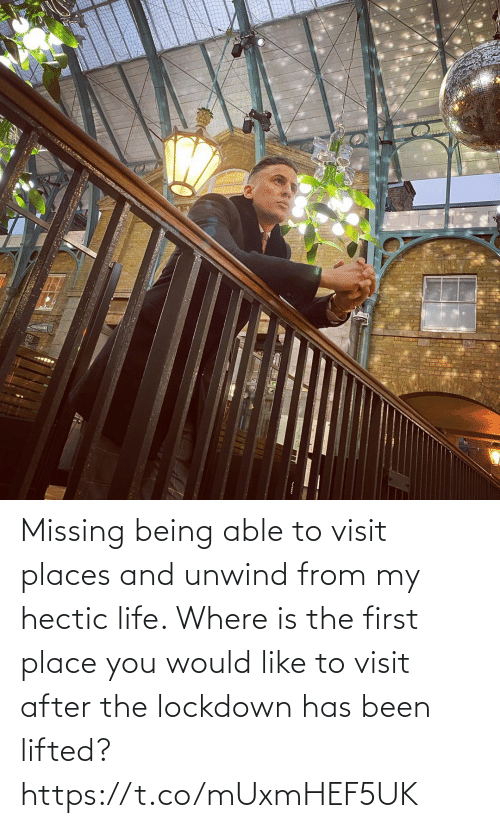 missing: Missing being able to visit places and unwind from my hectic life. Where is the first place you would like to visit after the lockdown has been lifted? https://t.co/mUxmHEF5UK