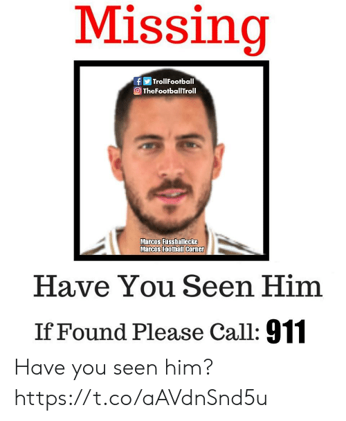 Memes, 🤖, and Him: Missing  fTrollFootball  TheFootballTroll  Marcos Fussballecke  Marcos Foothall Corner  Have You Seen Him  If Found Please Call: 911 Have you seen him? https://t.co/aAVdnSnd5u