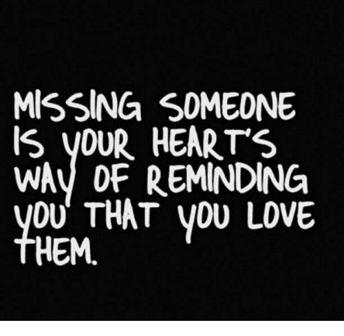 Lovee: MISSING S0MEDNE  IS yOUR HEARTS  WAy OF REMINDING  YOU THT you LoVEe  HEM.