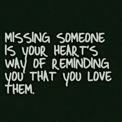 missing someone: MISSING SOMEONE  IS yOUR HEART'S  WAy OF REMINDING  OU THAT VOU LOVE  HEM.