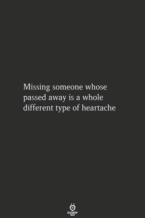 missing someone: Missing someone whose  passed away is a whole  different type of heartache