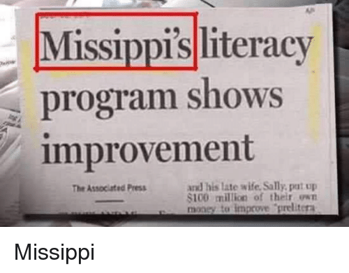 Sally: Missippis literacy  program shows  improvement  and his late wife, Sally, pat up  $100 miltion of their own  money to improve prelitera  The Associated Press Missippi