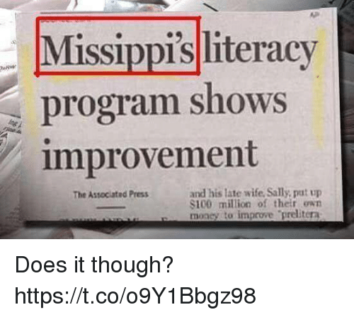 Funny, Wife, and Associated Press: Missippisliteracy  program shows  improvement  and his late wife. Sally, pat up  S100 milion of their own  mi n y ta improve-prelitera  The Associated Press  r Does it though? https://t.co/o9Y1Bbgz98