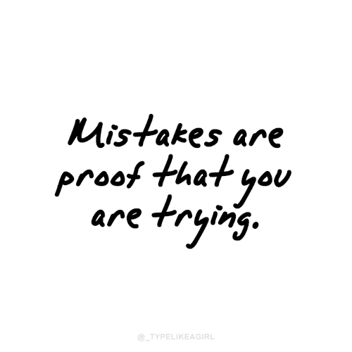 Mistakes: Mistakes are  proof that yo  are trying.  @_TYPELIKEAGIRL