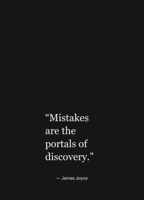 "Mistakes: ""Mistakes  are the  portals of  discovery.""  - James Joyce"