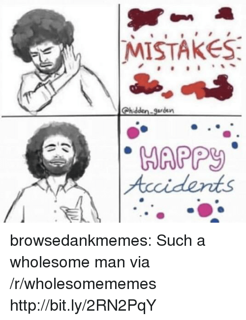 Happ: MISTAKES  Chidden-garden  HAPP browsedankmemes:  Such a wholesome man via /r/wholesomememes http://bit.ly/2RN2PqY