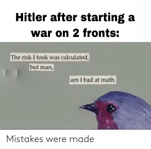 Mistakes, Made, and Were: Mistakes were made