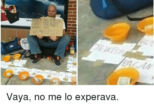 ares: Mit  ARES THE MOST  ABOUT THE  HOMELESS? <p>Vaya, no me lo experava.</p>