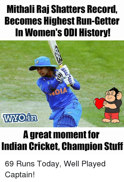 getter: Mithali Raj Shatters Record,  Becomes Highest Run-Getter  In Women's ODI History!  WYO.irn  A great moment for  Indian Cricket, Champion Stuf 69 Runs Today, Well Played Captain!