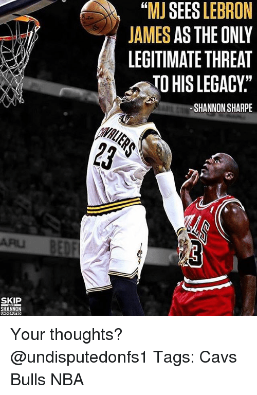 """Cavs, LeBron James, and Memes: """"MJ SEES LEBRON  JAMES AS THE ONLY  LEGITIMATE THREAT  TO HIS LEGACY:""""  SHANNON SHARPE  ARU  SKIP  UNDISPUTEO Your thoughts? @undisputedonfs1 Tags: Cavs Bulls NBA"""