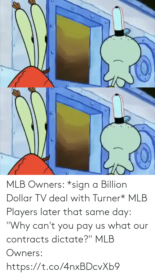 """deal: MLB Owners: *sign a Billion Dollar TV deal with Turner*  MLB Players later that same day: """"Why can't you pay us what our contracts dictate?""""   MLB Owners:  https://t.co/4nxBDcvXb9"""