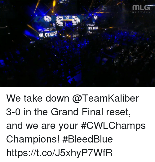 mlg: MLG  NETWOR K  EVIL GENU ES  EVIL GENI  EAni  CWI CHAMPIONS 2018  VII, GENTUS We take down @TeamKaliber 3-0 in the Grand Final reset, and we are your #CWLChamps Champions! #BleedBlue https://t.co/J5xhyP7WfR