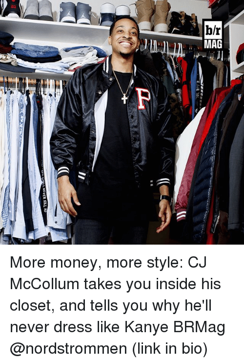 Mccollum: MLHEVER KILL, AP More money, more style: CJ McCollum takes you inside his closet, and tells you why he'll never dress like Kanye BRMag @nordstrommen (link in bio)