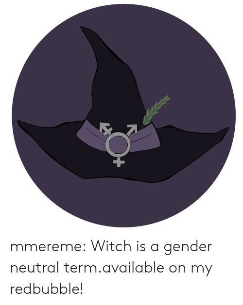 Redbubble: mmereme:  Witch is a gender neutral term.available on my redbubble!