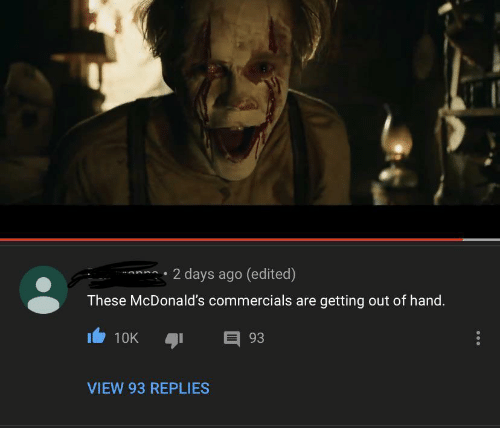 Getting Out Of Hand: *mna 2 days ago (edited)  These McDonald's commercials are getting out of hand.  10K  93  VIEW 93 REPLIES
