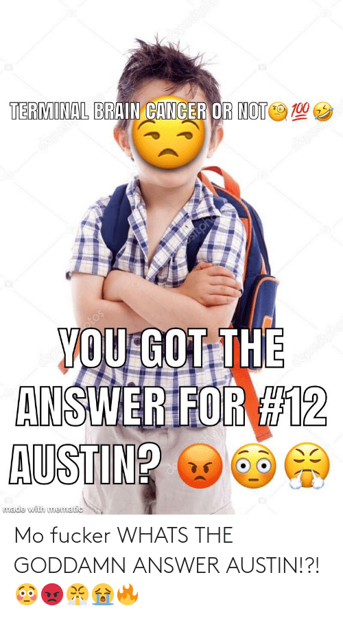 Austin, Answer, and Whats: Mo fucker WHATS THE GODDAMN ANSWER AUSTIN!?! 😳😡😤😭🔥