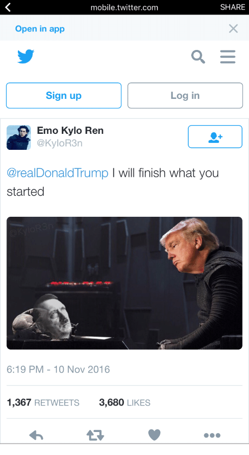 Emo Kylo Ren: mobile.twitter.com  SHARE  Open in app  Sign up  Log in  Emo Kylo Ren  @KyloR3n  @realDonaldTrump I will finish what you  started  6:19 PM-10 Nov 2016  1,367 RETWEETS3,680 LIKES