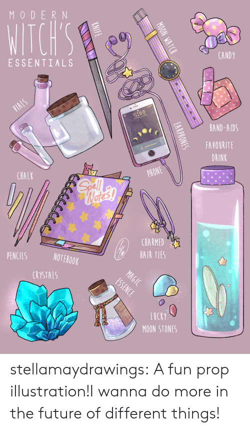 Notebook: MODERN  WITCH'S  CANDY  ESSENTIALS  VIALS  5:00  DAY 27 APRIL  BAND-AIDS  FAVOURITE  DRINK  PHONE  CHALK  Gll  Wetes!  CHARMED  HAIR TIES  PENCILS  NOTEBOOK  MAGIC  ESSENCE  CRYSTALS  LUCKY  MOON STONES  ON WATCH  0  oD  EARPHONES  KNIFE stellamaydrawings:  A fun prop illustration!I wanna do more in the future of different things!