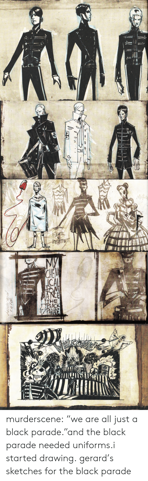 """Parade: Mofhe  PEEFET   My  CHEM  ICAL  OM  MANCE  THE  BIACK  fPARANE  desatarardl  coloR murderscene:  """"we are all just a black parade.""""and the black parade needed uniforms.i started drawing. gerard's sketches for the black parade"""