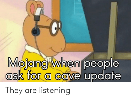 Funny, Ask, and They: Mojang when people  ask for a cave update They are listening