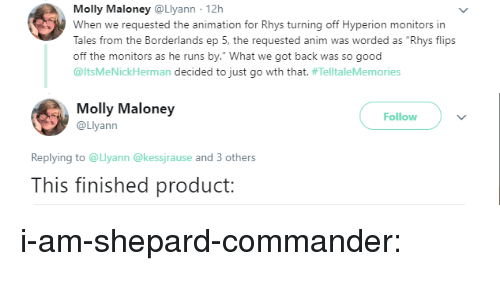 """Gif, Molly, and Tumblr: Molly Maloney @Llyann 12h  When we requested the animation for Rhys turning off Hyperion monitors in  Tales from the Borderlands ep 5, the requested anim was worded as """"Rhys flips  off the monitors as he runs by."""" What we got back was so good  @itsMeNickherman decided to just go wth that. #Tel  ltaleMemories   Molly Maloney  @Llyann  Follow  Replying to @Llyann@kessjrause and 3 others  This finished product: i-am-shepard-commander:"""