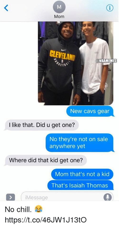 Saled: Mom  CLEVELAND  @NBAMEMES  New cavs gear  I like that. Did u get one?  No they're not on sale  anywhere yet  Where did that kid get one?  Mom that's not a kid  That's Isaiah Thomas  Message No chill. 😂 https://t.co/46JW1J13tO