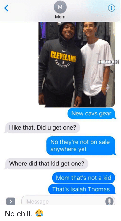 Saled: Mom  CLEVELAND  ONBAMEMES  New cavs gear  I like that. Did u get one?  No they're not on sale  anywhere yet  Where did that kid get one?  Mom that's not a kid  That's Isaiah Thomas  iMessage  9 No chill. 😂