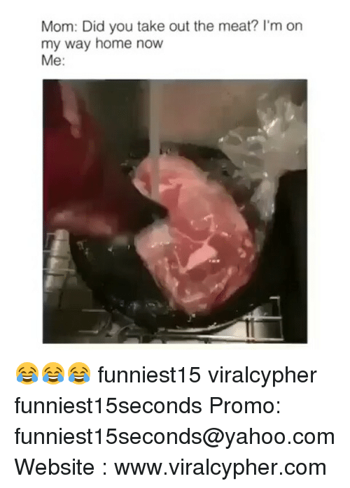 Didly: Mom: Did you take out the meat? I'm on  my way home now  Me 😂😂😂 funniest15 viralcypher funniest15seconds Promo: funniest15seconds@yahoo.com Website : www.viralcypher.com
