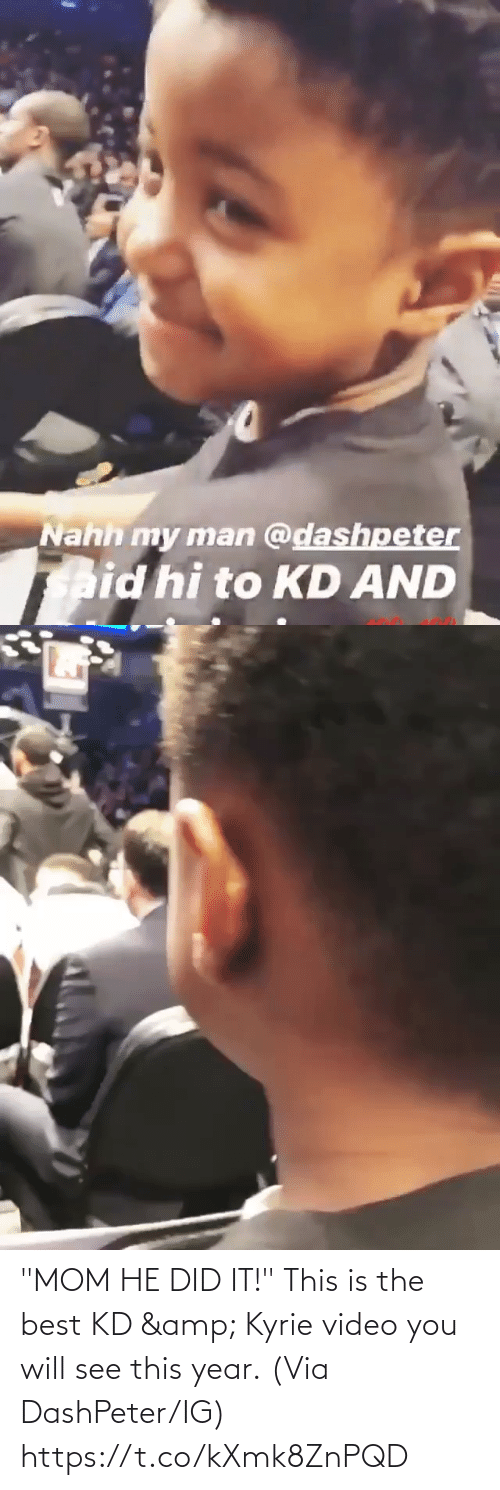 "the best: ""MOM HE DID IT!""  This is the best KD & Kyrie video you will see this year.  (Via DashPeter/IG) https://t.co/kXmk8ZnPQD"