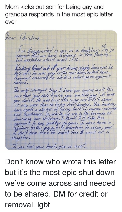 being gay: Mom kicks out son for being gay and  grandpa responds in the most epic letter  ever  sthfne:  Corco  we have a shane inyhe çamay ,  akin  harur  1+ any more than he being /cFV-handed.Yㆀ houeur,  o, crhrle ae are in The bestness c  os las the 9  aeson to ras  aoson  lees as the guy pei  on't have fimt  doey  you frid yoot hearty gie us a ca Don't know who wrote this letter but it's the most epic shut down we've come across and needed to be shared. DM for credit or removal. lgbt