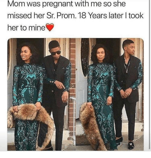 Pregnant, Mom, and Her: Mom was pregnant with me so she  missed her Sr. Prom. 18 Years later l took  her to mine