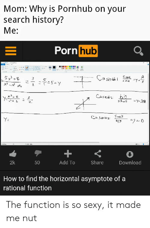 Porn Hub, Pornhub, and Sexy: Mom: Why is Pornhub on your  search history?  Me:  Porn hub  A  Sque  Cuset bi  STat  x3  Sall  Ca sat3  bre  +  2k  Add To  Share  Download  50  How to find the horizontal asymptote of a  rational function The function is so sexy, it made me nut