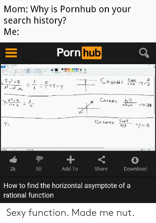 Porn Hub, Pornhub, and Reddit: Mom: Why is Pornhub on your  search history?  Me:  Porn hub  Case  A  Sque  Casetr bis  STa  Sall  Ca sat3  bיS  +  Add To  2k  Share  Download  50  How to find the horizontal asymptote of a  rational function Sexy function. Made me nut.