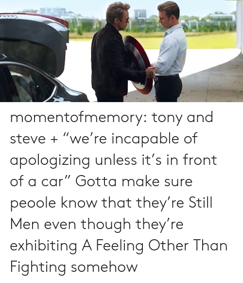 """apologizing: momentofmemory: tony and steve+ """"we're incapable of apologizing unless it's in front of a car""""  Gotta make sure peoole know that they're Still Men even though they're exhibiting A Feeling Other Than Fighting somehow"""